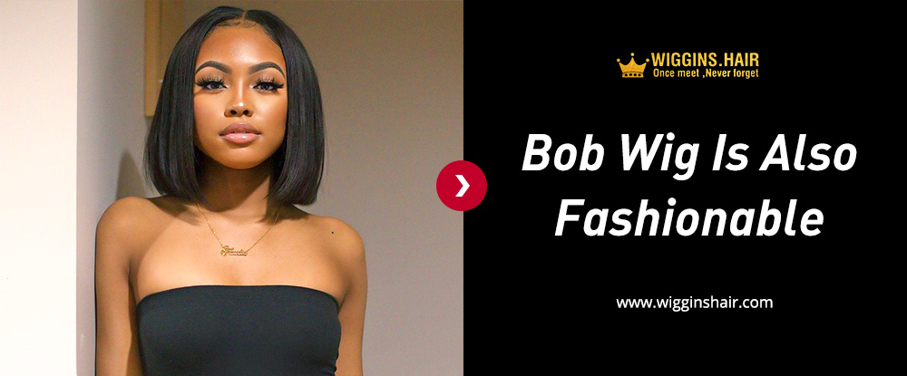 Bob Wig Is Also Fashionable